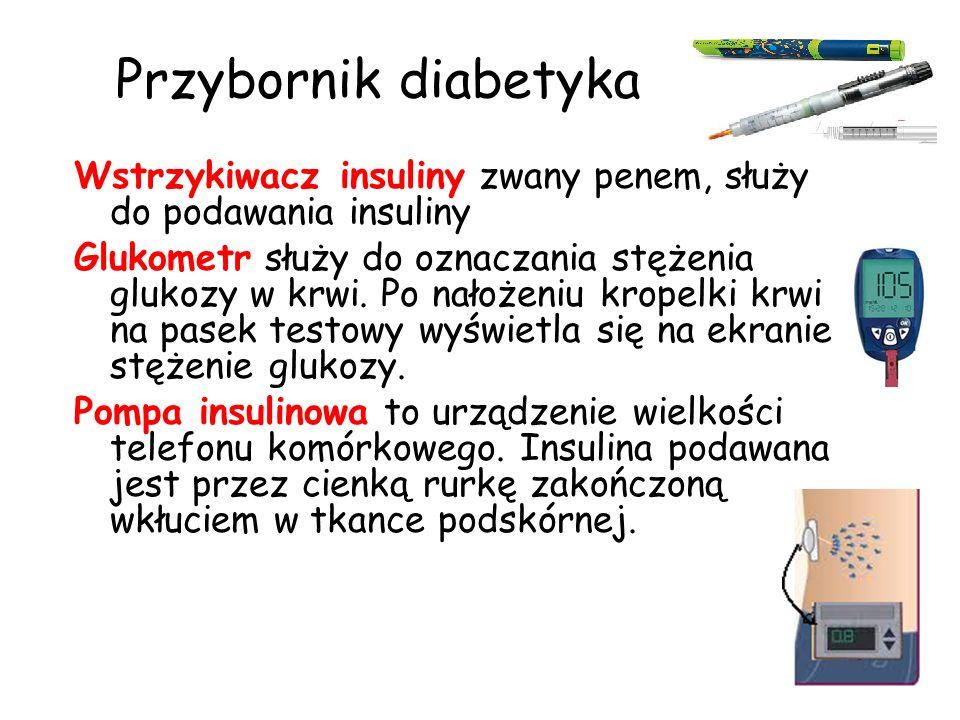 Przybornik diabetyka Wstrzykiwacz insuliny zwany penem, służy do podawania insuliny Glukometr służy do oznaczania stężenia glukozy w krwi. Po nałożeni
