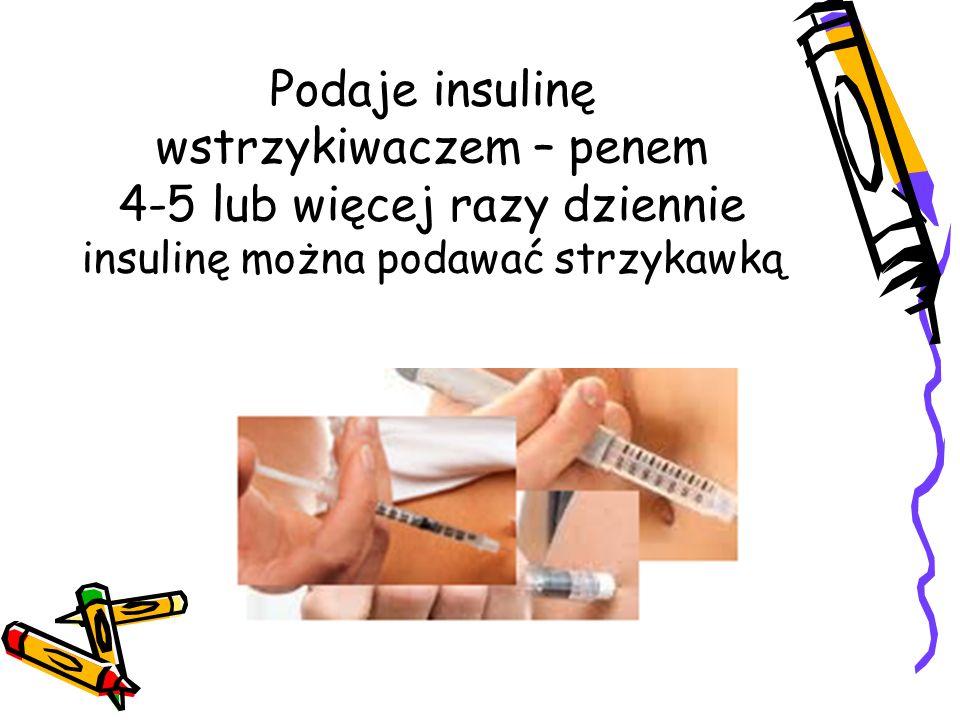 Podaje insulinę wstrzykiwaczem – penem 4-5 lub więcej razy dziennie insulinę można podawać strzykawką