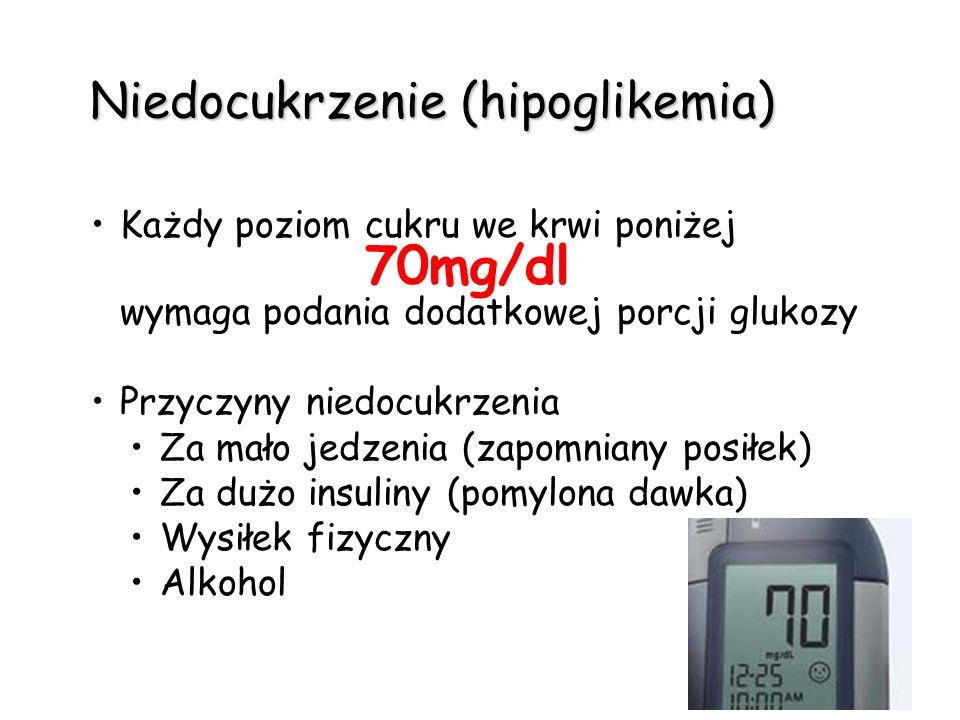Niedocukrzenie (hipoglikemia) Każdy poziom cukru we krwi poniżej 70mg/dl wymaga podania dodatkowej porcji glukozy Przyczyny niedocukrzenia Za mało jed