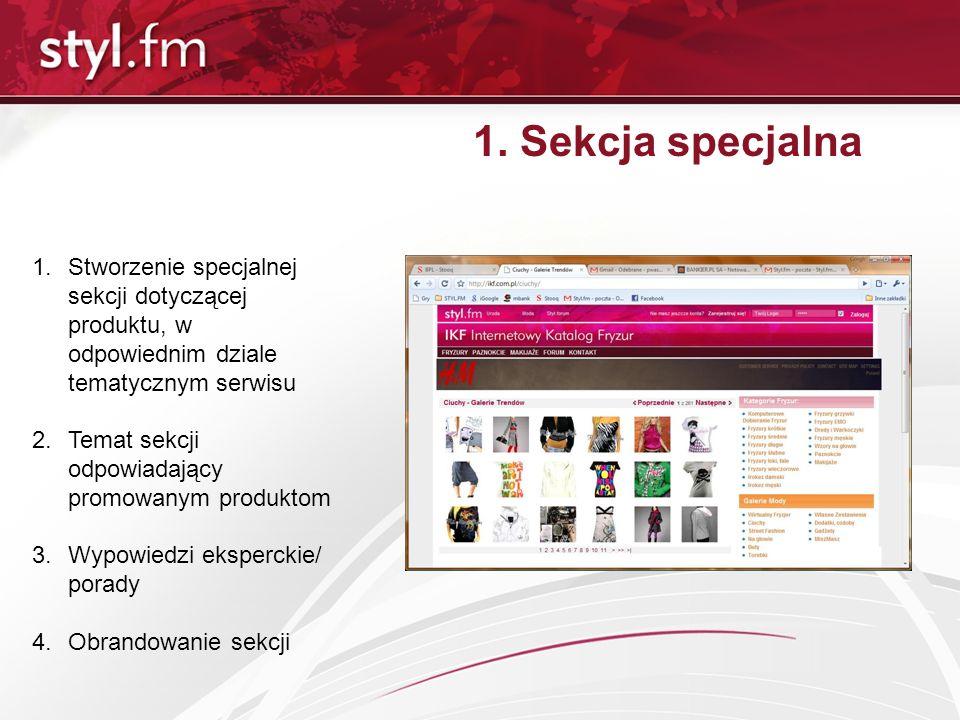 1. Sekcja specjalna 1.Stworzenie specjalnej sekcji dotyczącej produktu, w odpowiednim dziale tematycznym serwisu 2.Temat sekcji odpowiadający promowan
