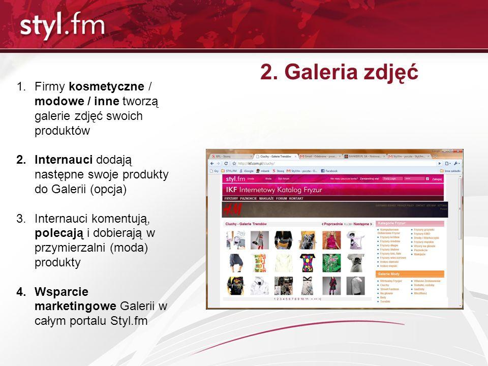 2. Galeria zdjęć 1.Firmy kosmetyczne / modowe / inne tworzą galerie zdjęć swoich produktów 2.Internauci dodają następne swoje produkty do Galerii (opc