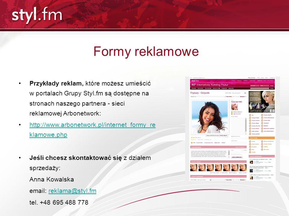 Przykłady reklam, które możesz umieścić w portalach Grupy Styl.fm są dostępne na stronach naszego partnera - sieci reklamowej Arbonetwork: http://www.