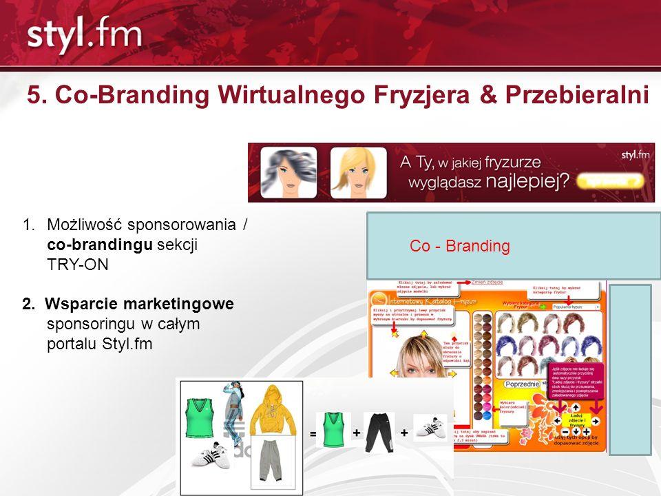 5. Co-Branding Wirtualnego Fryzjera & Przebieralni 1.Możliwość sponsorowania / co-brandingu sekcji TRY-ON 2. Wsparcie marketingowe sponsoringu w całym