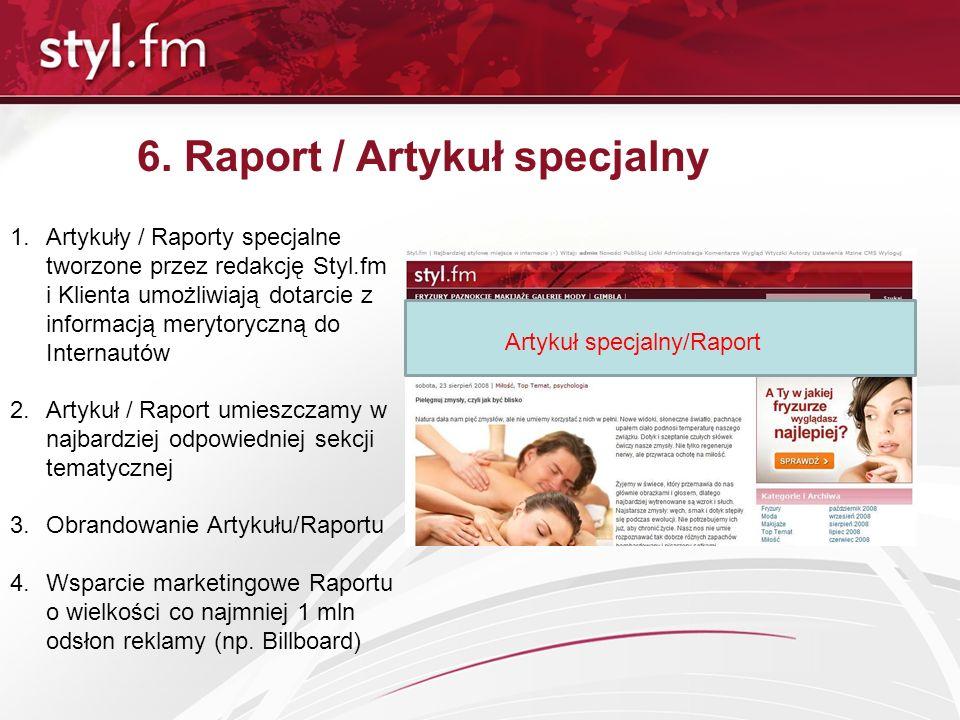 6. Raport / Artykuł specjalny 1.Artykuły / Raporty specjalne tworzone przez redakcję Styl.fm i Klienta umożliwiają dotarcie z informacją merytoryczną