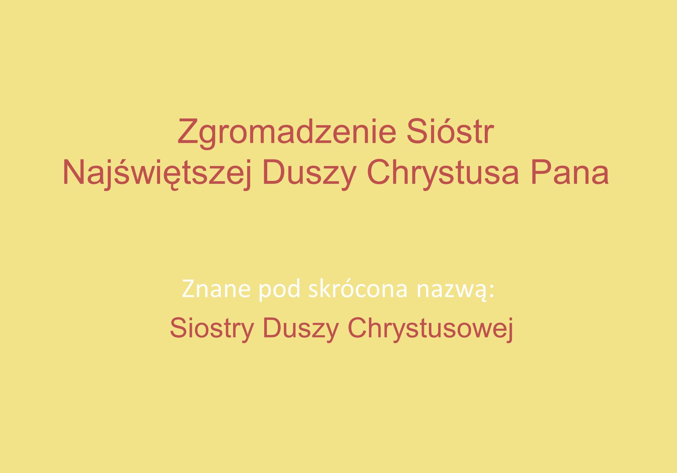 Zgromadzenie Sióstr Najświętszej Duszy Chrystusa Pana Znane pod skrócona nazwą: Siostry Duszy Chrystusowej