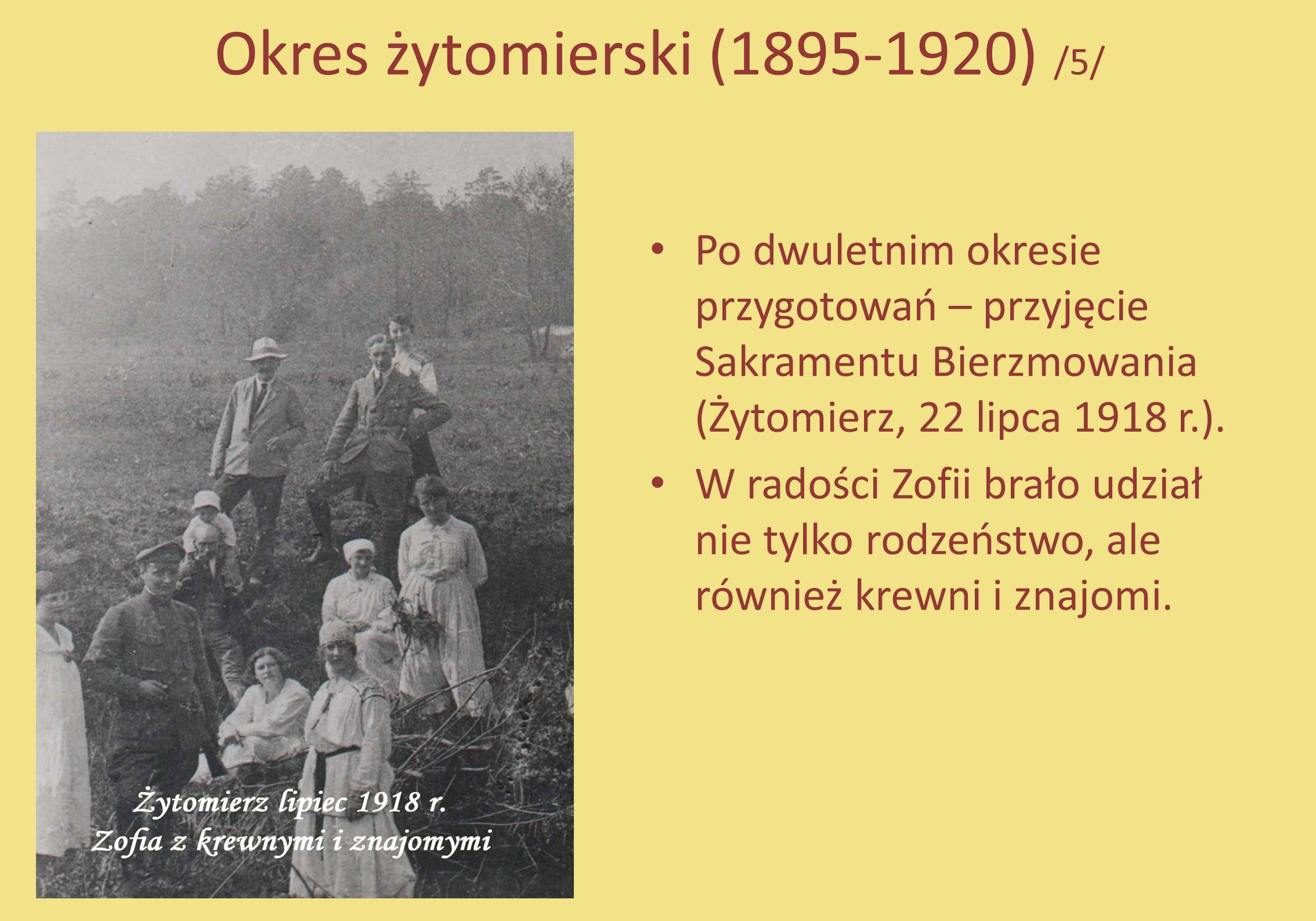 Okres żytomierski (1895-1920) /5/ Po dwuletnim okresie przygotowań – przyjęcie Sakramentu Bierzmowania (Żytomierz, 22 lipca 1918 r.). W radości Zofii
