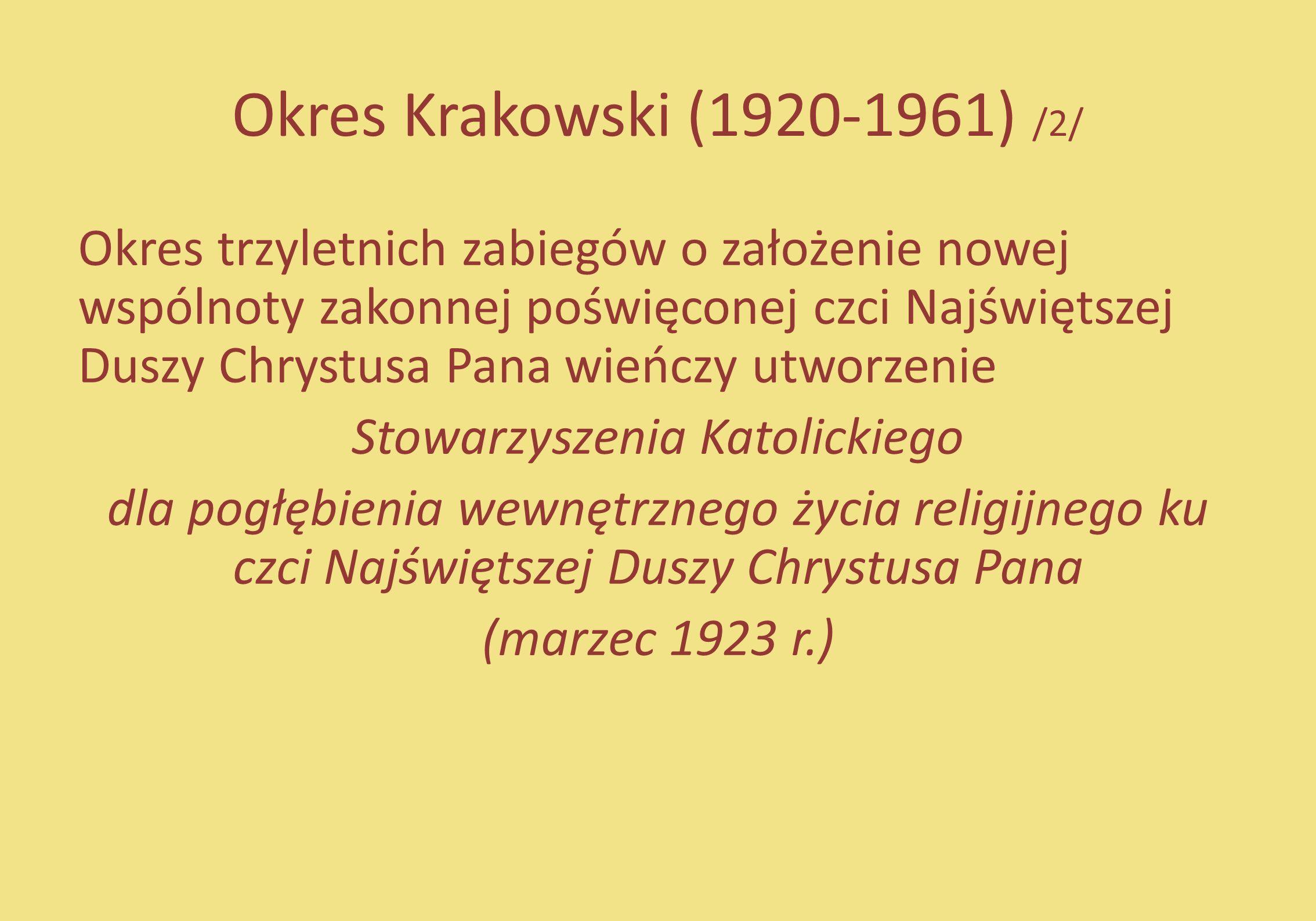 Okres Krakowski (1920-1961) /2/ Okres trzyletnich zabiegów o założenie nowej wspólnoty zakonnej poświęconej czci Najświętszej Duszy Chrystusa Pana wie