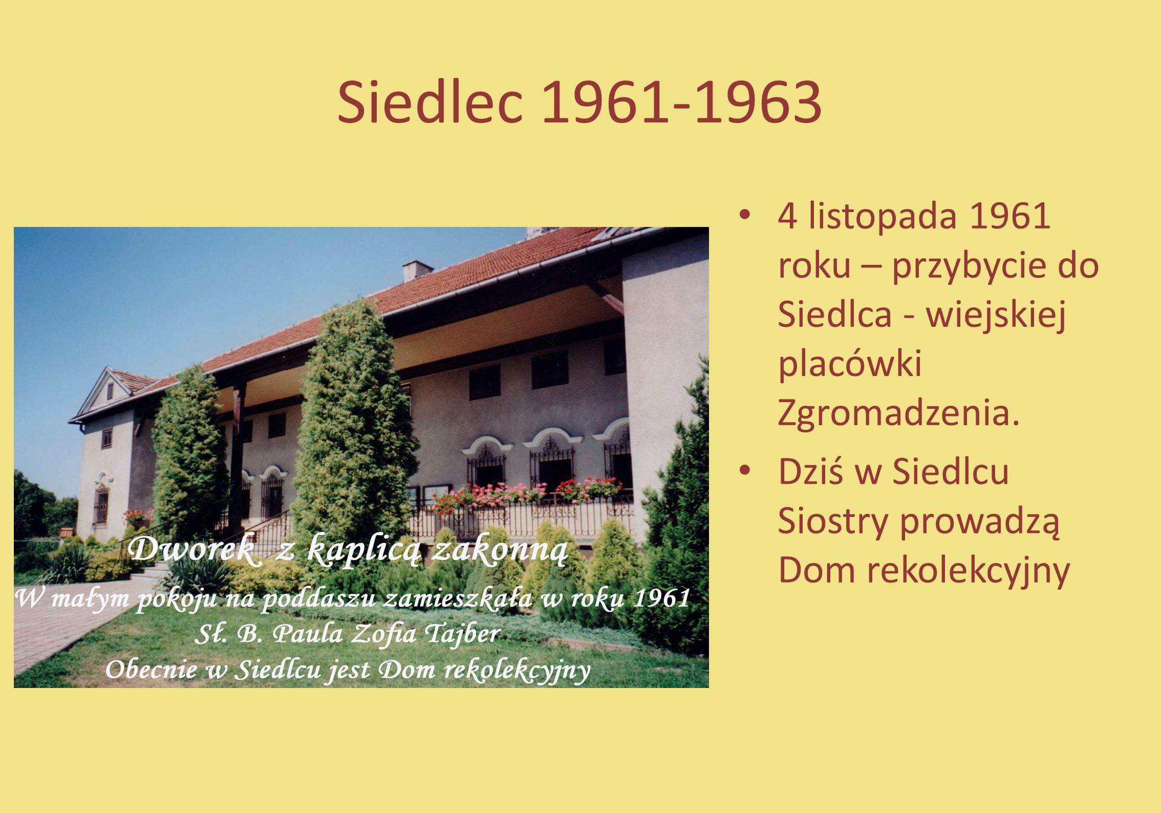 Siedlec 1961-1963 4 listopada 1961 roku – przybycie do Siedlca - wiejskiej placówki Zgromadzenia. Dziś w Siedlcu Siostry prowadzą Dom rekolekcyjny