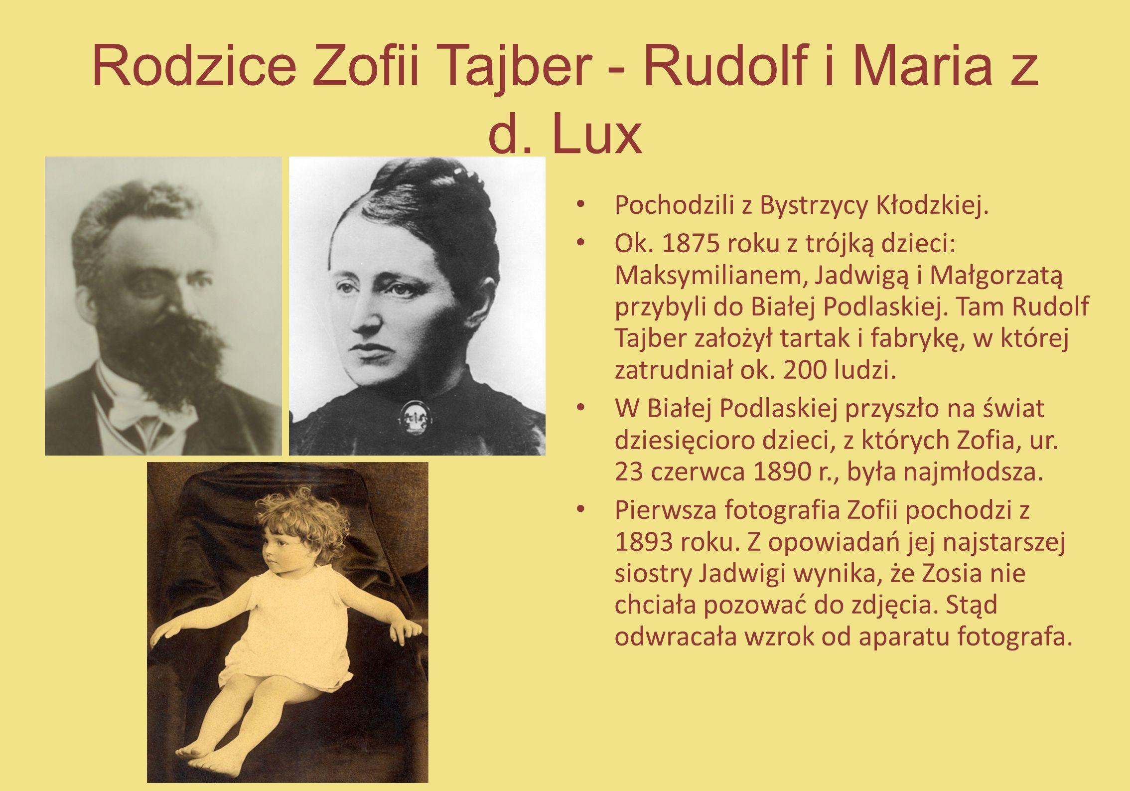 Rodzice Zofii Tajber - Rudolf i Maria z d. Lux Pochodzili z Bystrzycy Kłodzkiej. Ok. 1875 roku z trójką dzieci: Maksymilianem, Jadwigą i Małgorzatą pr
