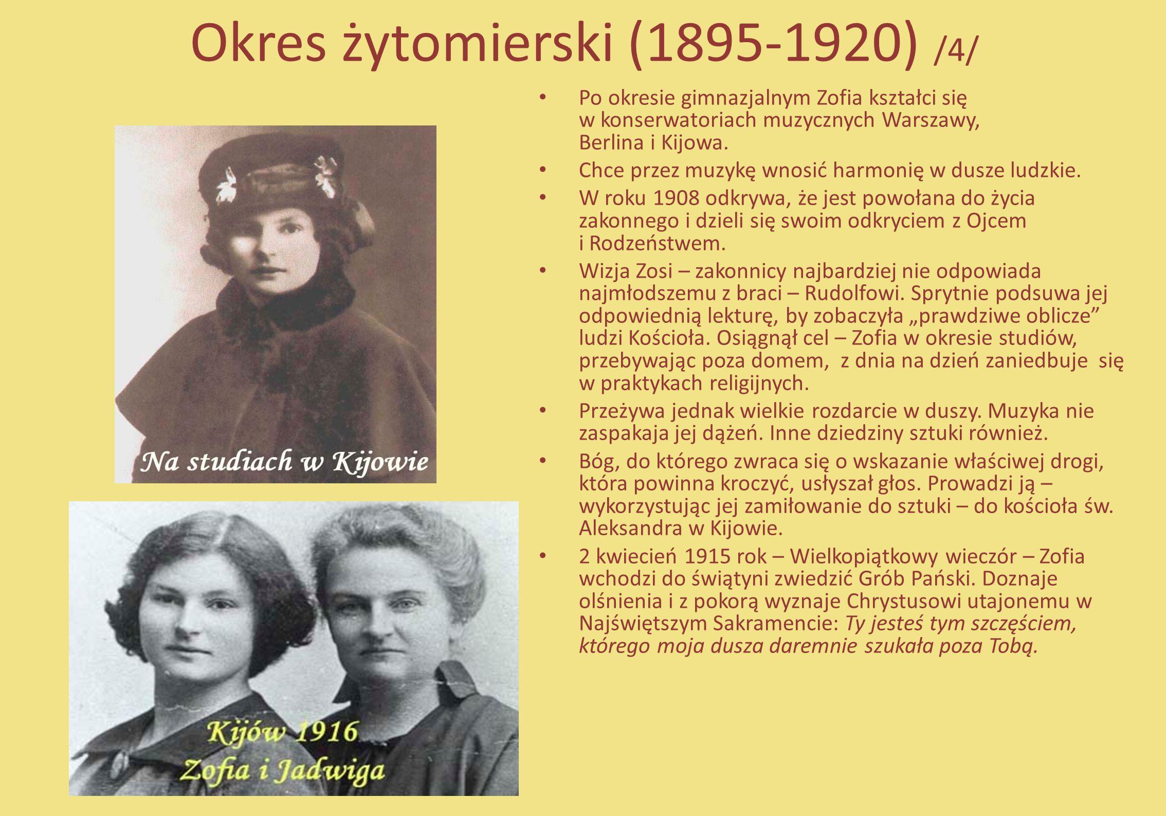 Okres żytomierski (1895-1920) /4/ Po okresie gimnazjalnym Zofia kształci się w konserwatoriach muzycznych Warszawy, Berlina i Kijowa. Chce przez muzyk