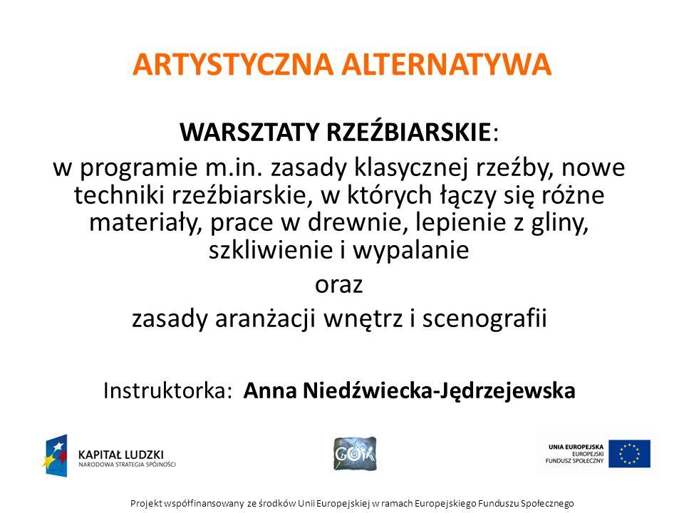 Projekt współfinansowany ze środków Unii Europejskiej w ramach Europejskiego Funduszu Społecznego ARTYSTYCZNA ALTERNATYWA WARSZTATY RZEŹBIARSKIE: w pr