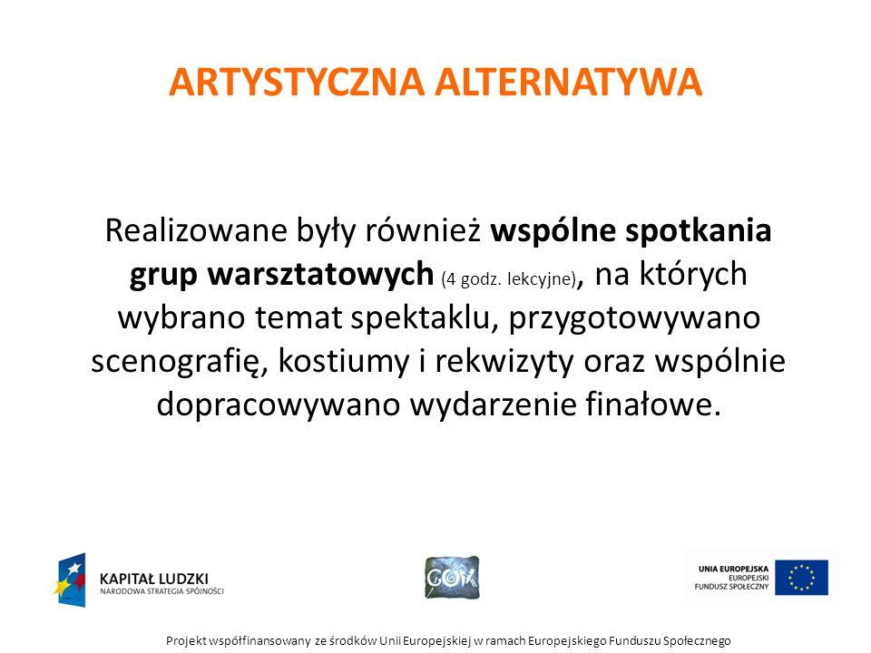 Projekt współfinansowany ze środków Unii Europejskiej w ramach Europejskiego Funduszu Społecznego ARTYSTYCZNA ALTERNATYWA Realizowane były również wsp
