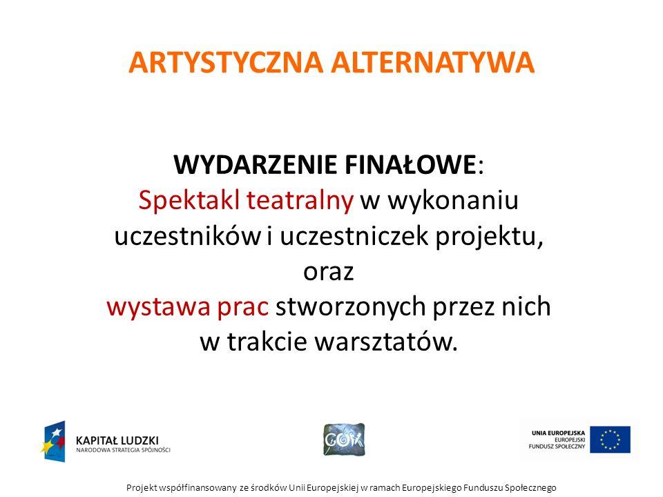 Projekt współfinansowany ze środków Unii Europejskiej w ramach Europejskiego Funduszu Społecznego ARTYSTYCZNA ALTERNATYWA WYDARZENIE FINAŁOWE: Spektak