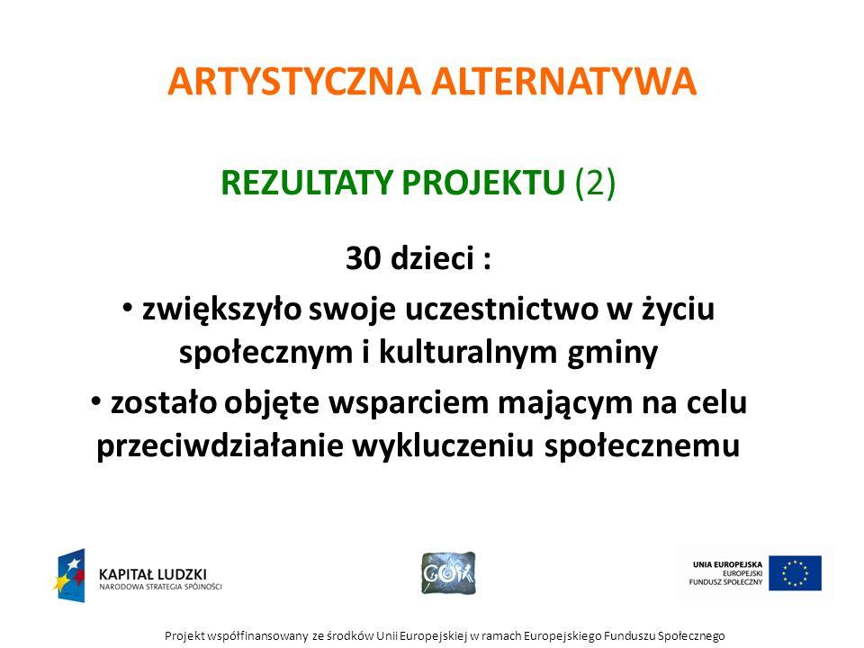 Projekt współfinansowany ze środków Unii Europejskiej w ramach Europejskiego Funduszu Społecznego ARTYSTYCZNA ALTERNATYWA REZULTATY PROJEKTU (2) 30 dz