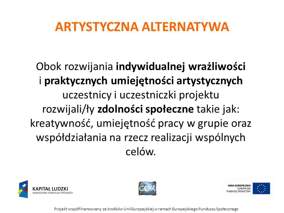 Projekt współfinansowany ze środków Unii Europejskiej w ramach Europejskiego Funduszu Społecznego ARTYSTYCZNA ALTERNATYWA Obok rozwijania indywidualne