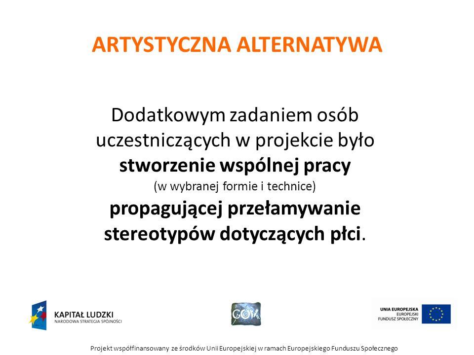 Projekt współfinansowany ze środków Unii Europejskiej w ramach Europejskiego Funduszu Społecznego ARTYSTYCZNA ALTERNATYWA Dodatkowym zadaniem osób ucz