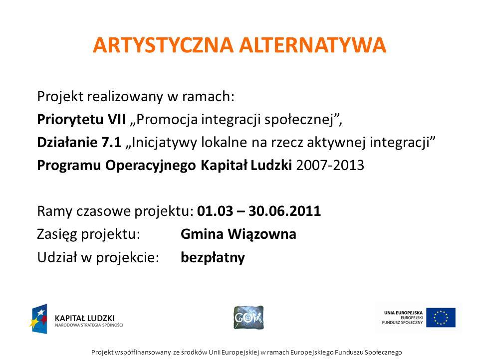Projekt współfinansowany ze środków Unii Europejskiej w ramach Europejskiego Funduszu Społecznego ARTYSTYCZNA ALTERNATYWA Projekt realizowany w ramach
