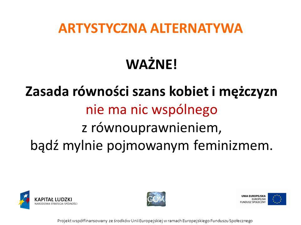 Projekt współfinansowany ze środków Unii Europejskiej w ramach Europejskiego Funduszu Społecznego ARTYSTYCZNA ALTERNATYWA WAŻNE! Zasada równości szans