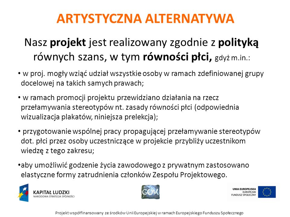 Projekt współfinansowany ze środków Unii Europejskiej w ramach Europejskiego Funduszu Społecznego ARTYSTYCZNA ALTERNATYWA Nasz projekt jest realizowan