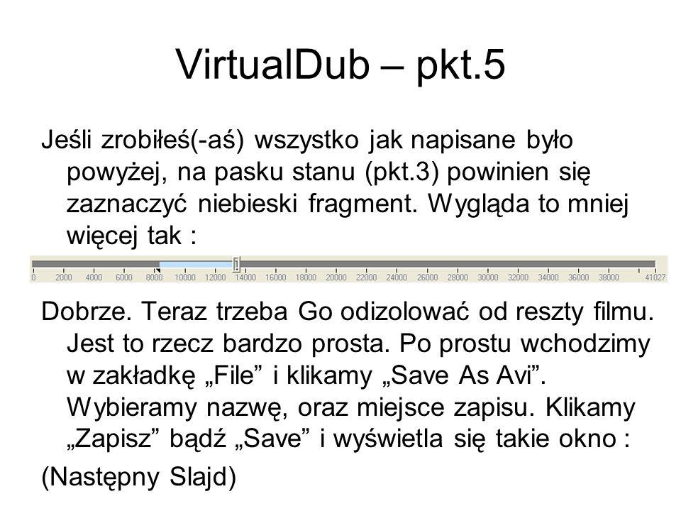 VirtualDub – pkt.5 Jeśli zrobiłeś(-aś) wszystko jak napisane było powyżej, na pasku stanu (pkt.3) powinien się zaznaczyć niebieski fragment. Wygląda t