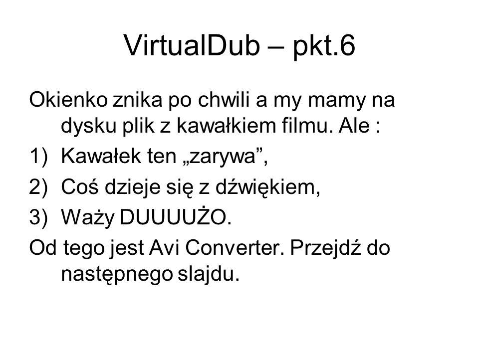 VirtualDub – pkt.6 Okienko znika po chwili a my mamy na dysku plik z kawałkiem filmu. Ale : 1)Kawałek ten zarywa, 2)Coś dzieje się z dźwiękiem, 3)Waży