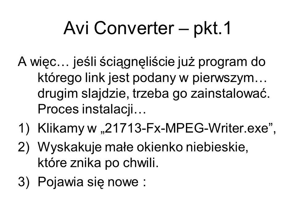 Avi Converter – pkt.1 A więc… jeśli ściągnęliście już program do którego link jest podany w pierwszym… drugim slajdzie, trzeba go zainstalować. Proces