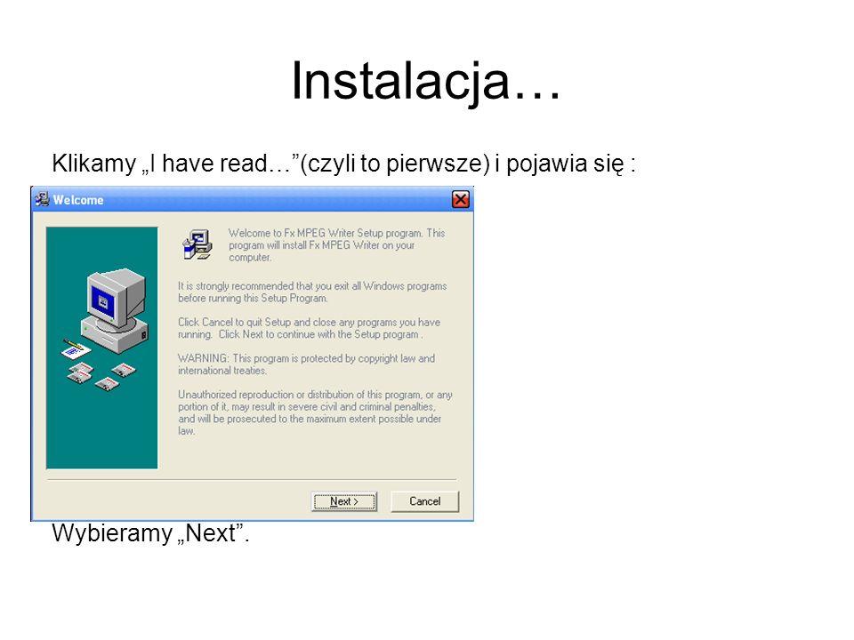Instalacja… Klikamy I have read…(czyli to pierwsze) i pojawia się : Wybieramy Next.