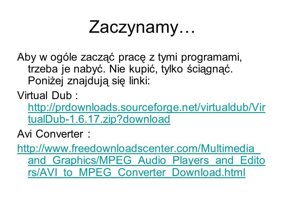 Zaczynamy… Aby w ogóle zacząć pracę z tymi programami, trzeba je nabyć. Nie kupić, tylko ściągnąć. Poniżej znajdują się linki: Virtual Dub : http://pr