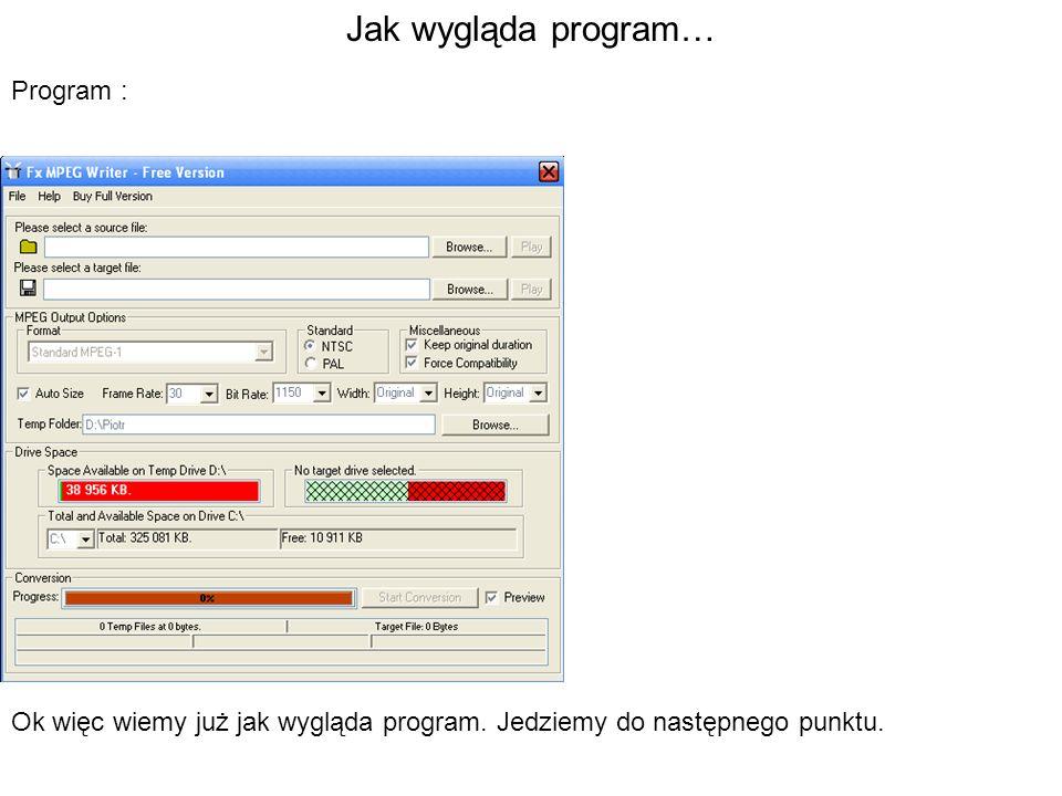 Jak wygląda program… Program : Ok więc wiemy już jak wygląda program. Jedziemy do następnego punktu.