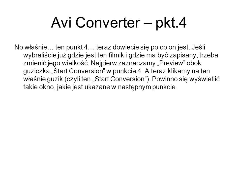 Avi Converter – pkt.4 No właśnie… ten punkt 4… teraz dowiecie się po co on jest. Jeśli wybraliście już gdzie jest ten filmik i gdzie ma być zapisany,