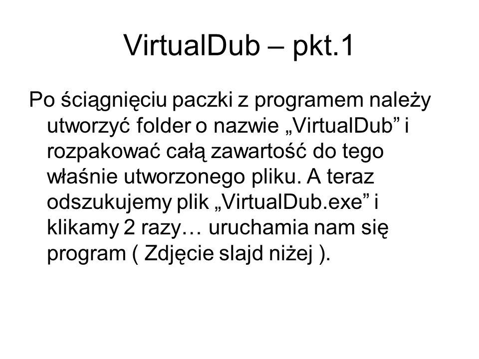 VirtualDub – pkt.1 Po ściągnięciu paczki z programem należy utworzyć folder o nazwie VirtualDub i rozpakować całą zawartość do tego właśnie utworzoneg