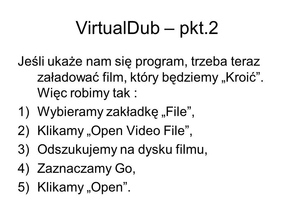 VirtualDub – pkt.2 Jeśli ukaże nam się program, trzeba teraz załadować film, który będziemy Kroić. Więc robimy tak : 1)Wybieramy zakładkę File, 2)Klik