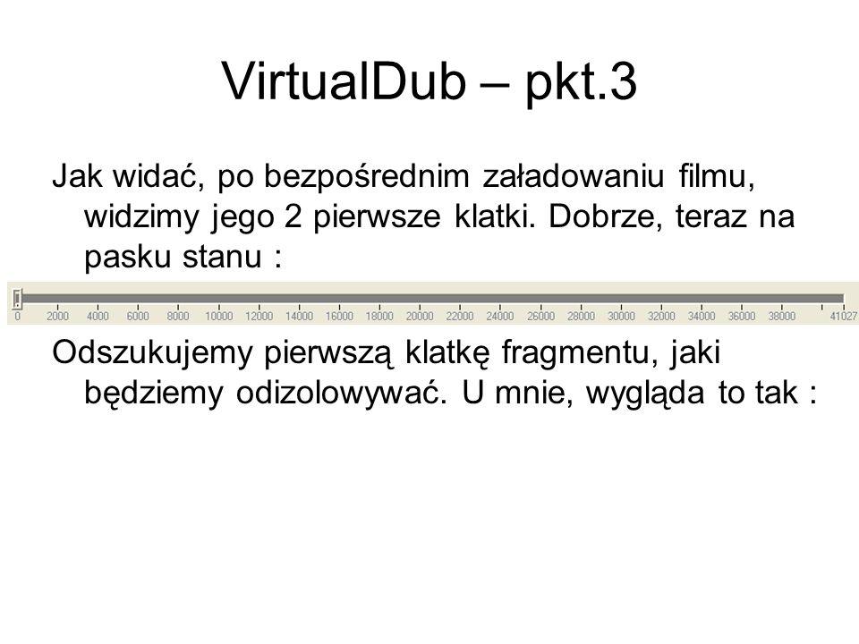 VirtualDub – pkt.3 Jak widać, po bezpośrednim załadowaniu filmu, widzimy jego 2 pierwsze klatki. Dobrze, teraz na pasku stanu : Odszukujemy pierwszą k