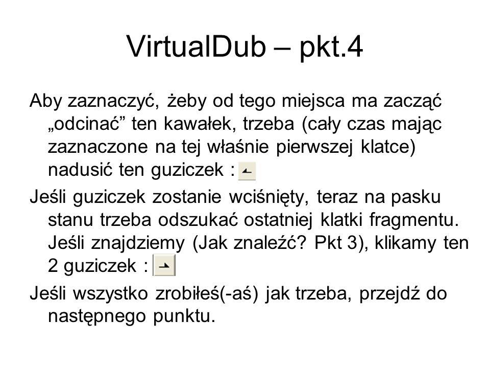 VirtualDub – pkt.4 Aby zaznaczyć, żeby od tego miejsca ma zacząć odcinać ten kawałek, trzeba (cały czas mając zaznaczone na tej właśnie pierwszej klat