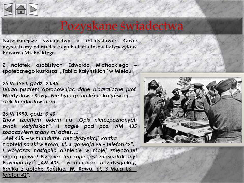 Najważniejsze świadectwo o Władysławie Kawie uzyskaliśmy od mieleckiego badacza losów katyńczyków Edwarda Michockiego Z notatek osobistych Edwarda Mic