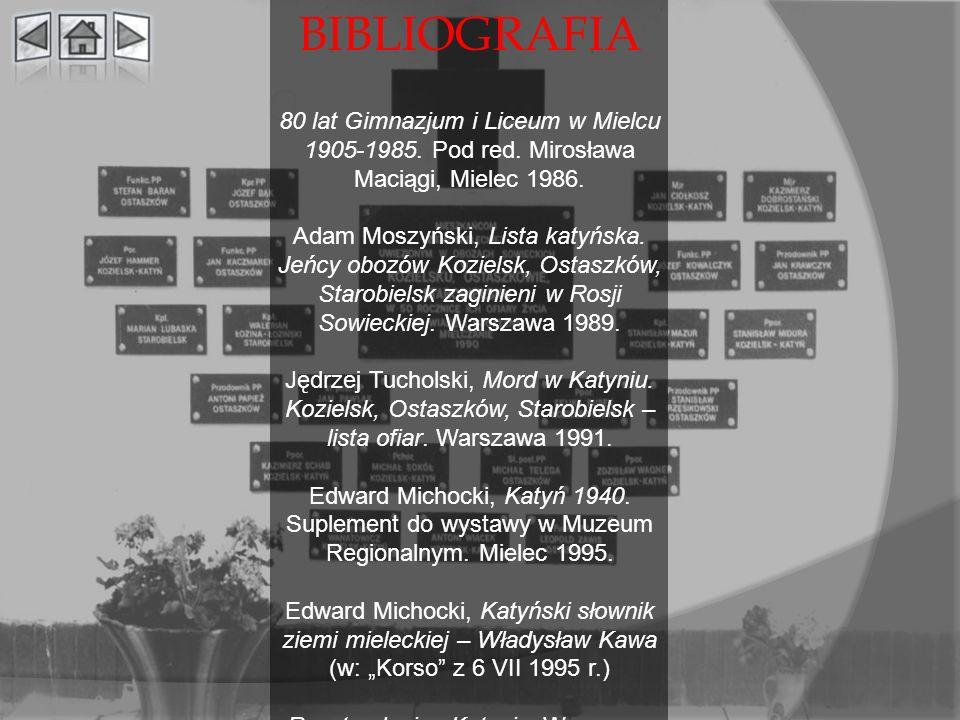 BIBLIOGRAFIA 80 lat Gimnazjum i Liceum w Mielcu 1905-1985. Pod red. Mirosława Maciągi, Mielec 1986. Adam Moszyński, Lista katyńska. Jeńcy obozów Kozie