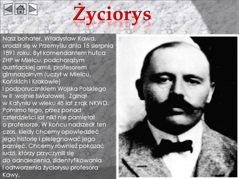 Nasz bohater, Władysław Kawa, urodził się w Przemyślu dnia 15 sierpnia 1891 roku. Był komendantem hufca ZHP w Mielcu, podchorążym austriackiej armii,