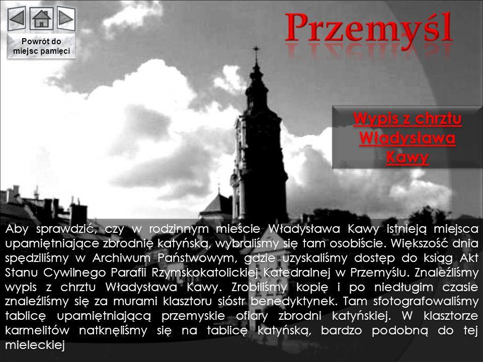 Aby sprawdzić, czy w rodzinnym mieście Władysława Kawy istnieją miejsca upamiętniające zbrodnię katyńską, wybraliśmy się tam osobiście. Większość dnia