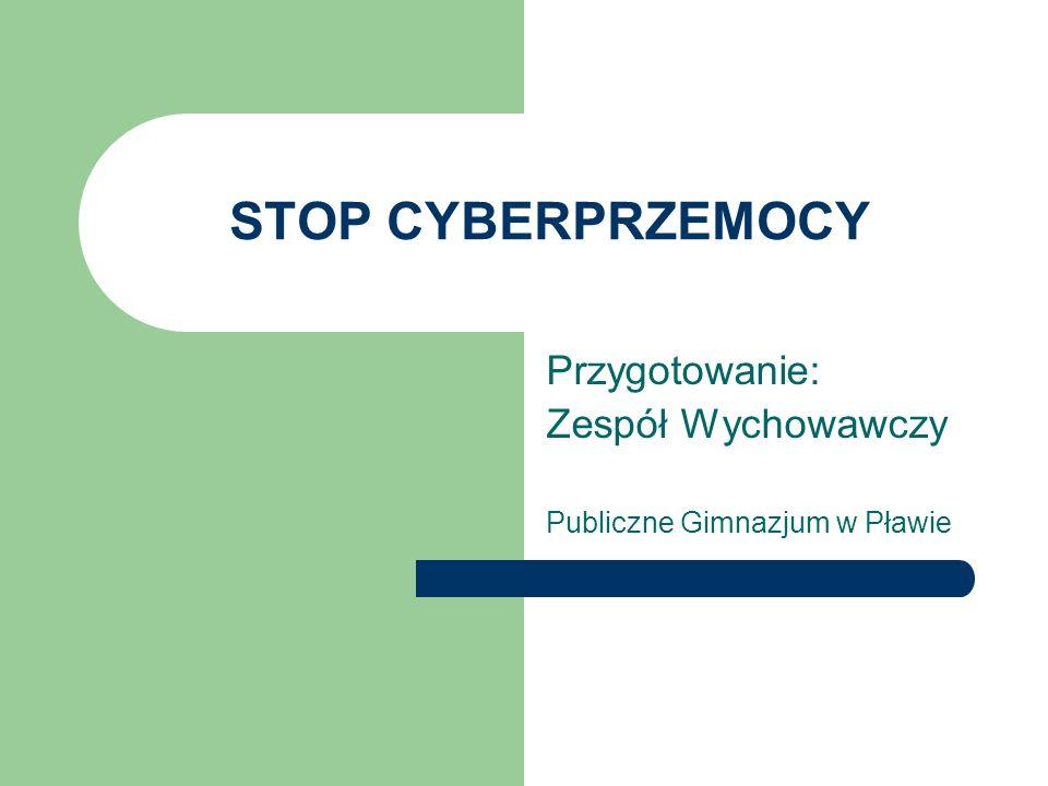 STOP CYBERPRZEMOCY Przygotowanie: Zespół Wychowawczy Publiczne Gimnazjum w Pławie