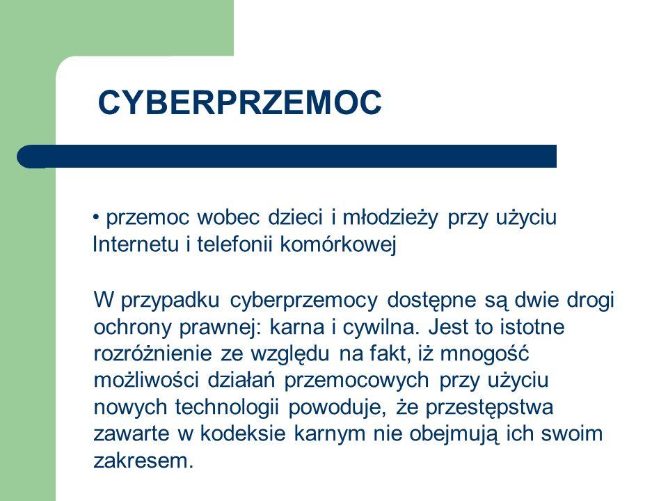 CYBERPRZEMOC przemoc wobec dzieci i młodzieży przy użyciu Internetu i telefonii komórkowej W przypadku cyberprzemocy dostępne są dwie drogi ochrony pr