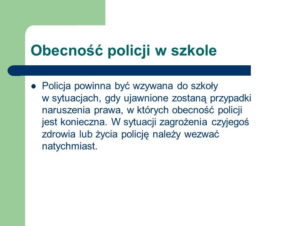 Obecność policji w szkole Policja powinna być wzywana do szkoły w sytuacjach, gdy ujawnione zostaną przypadki naruszenia prawa, w których obecność pol