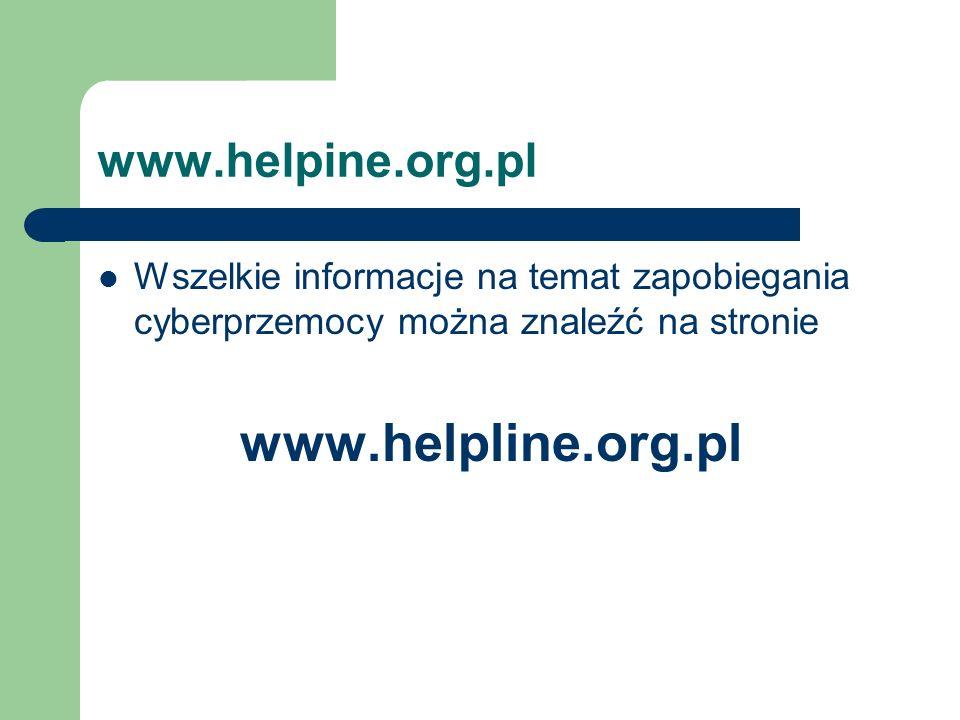 www.helpine.org.pl Wszelkie informacje na temat zapobiegania cyberprzemocy można znaleźć na stronie www.helpline.org.pl