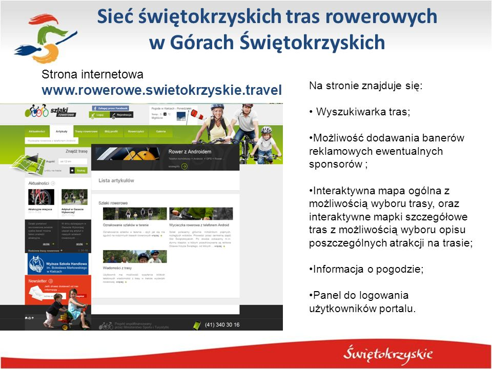 Sieć świętokrzyskich tras rowerowych w Górach Świętokrzyskich Strona internetowa www.rowerowe.swietokrzyskie.travel Na stronie znajduje się: Wyszukiwa