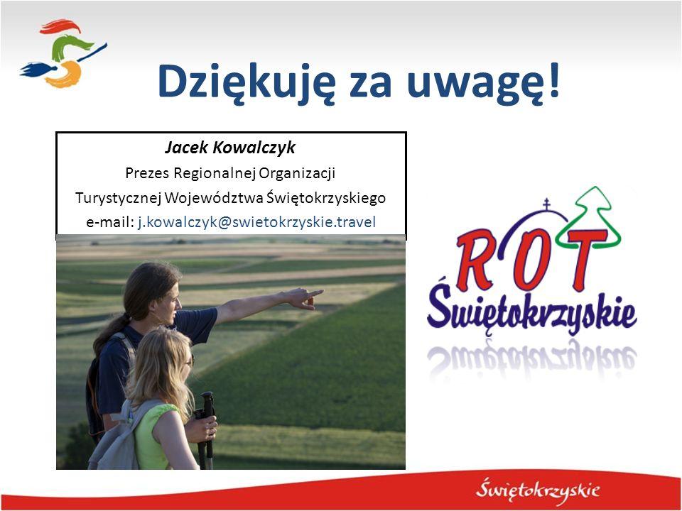 Dziękuję za uwagę! Jacek Kowalczyk Prezes Regionalnej Organizacji Turystycznej Województwa Świętokrzyskiego e-mail: j.kowalczyk@swietokrzyskie.travel
