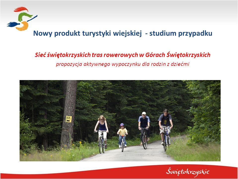 Nowy produkt turystyki wiejskiej - studium przypadku Sieć świętokrzyskich tras rowerowych w Górach Świętokrzyskich propozycja aktywnego wypoczynku dla