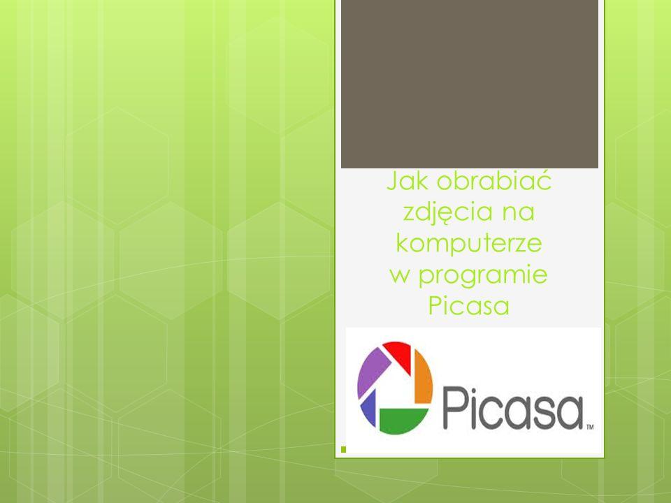 Jak obrabiać zdjęcia na komputerze w programie Picasa
