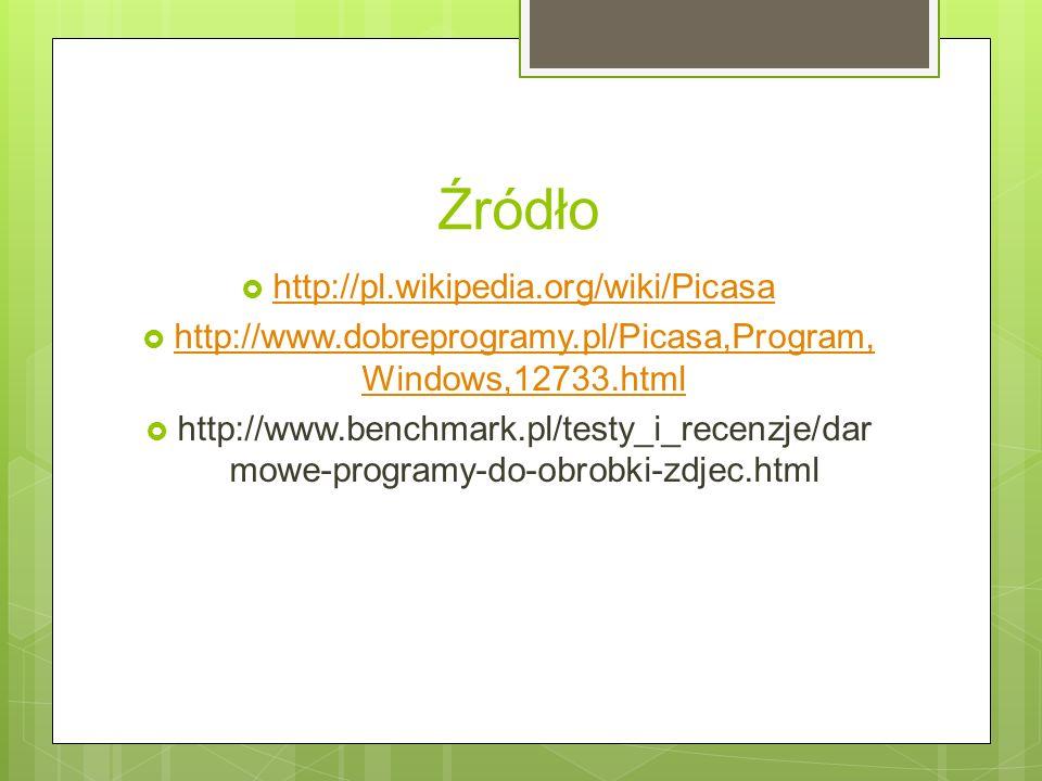 Źródło http://pl.wikipedia.org/wiki/Picasa http://www.dobreprogramy.pl/Picasa,Program, Windows,12733.html http://www.dobreprogramy.pl/Picasa,Program, Windows,12733.html http://www.benchmark.pl/testy_i_recenzje/dar mowe-programy-do-obrobki-zdjec.html