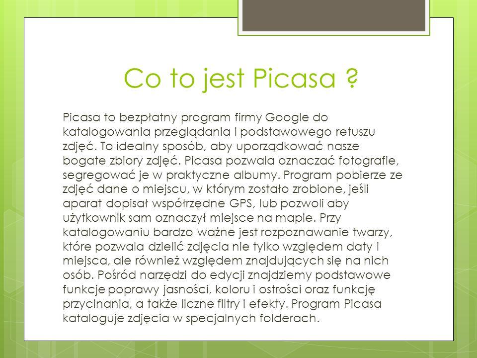 Co to jest Picasa ? Picasa to bezpłatny program firmy Google do katalogowania przeglądania i podstawowego retuszu zdjęć. To idealny sposób, aby uporzą