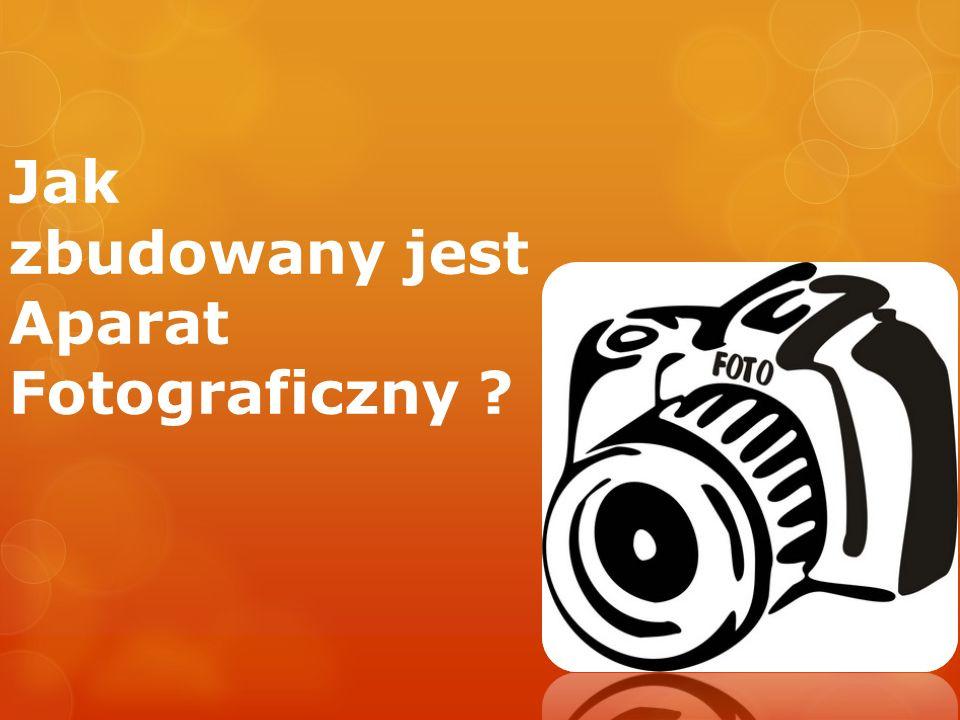 Jak zbudowany jest Aparat Fotograficzny ?