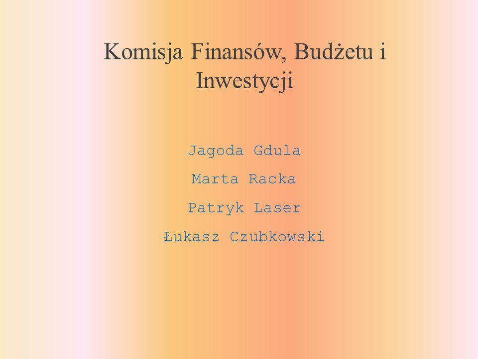 Komisja Finansów, Budżetu i Inwestycji Jagoda Gdula Marta Racka Patryk Laser Łukasz Czubkowski